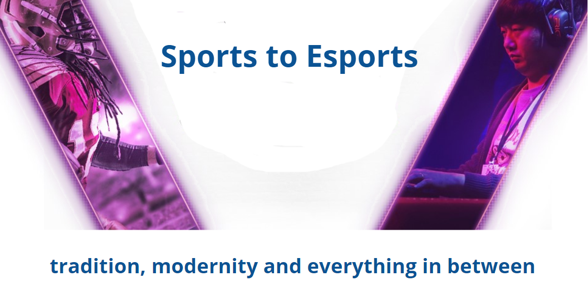 From Sports to Esports: Tradition, modernity and everything in between