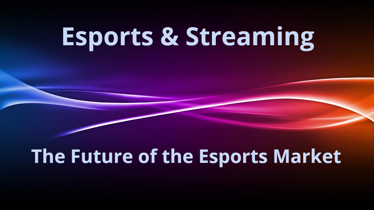 Esports and Streaming: The future of Esports Market