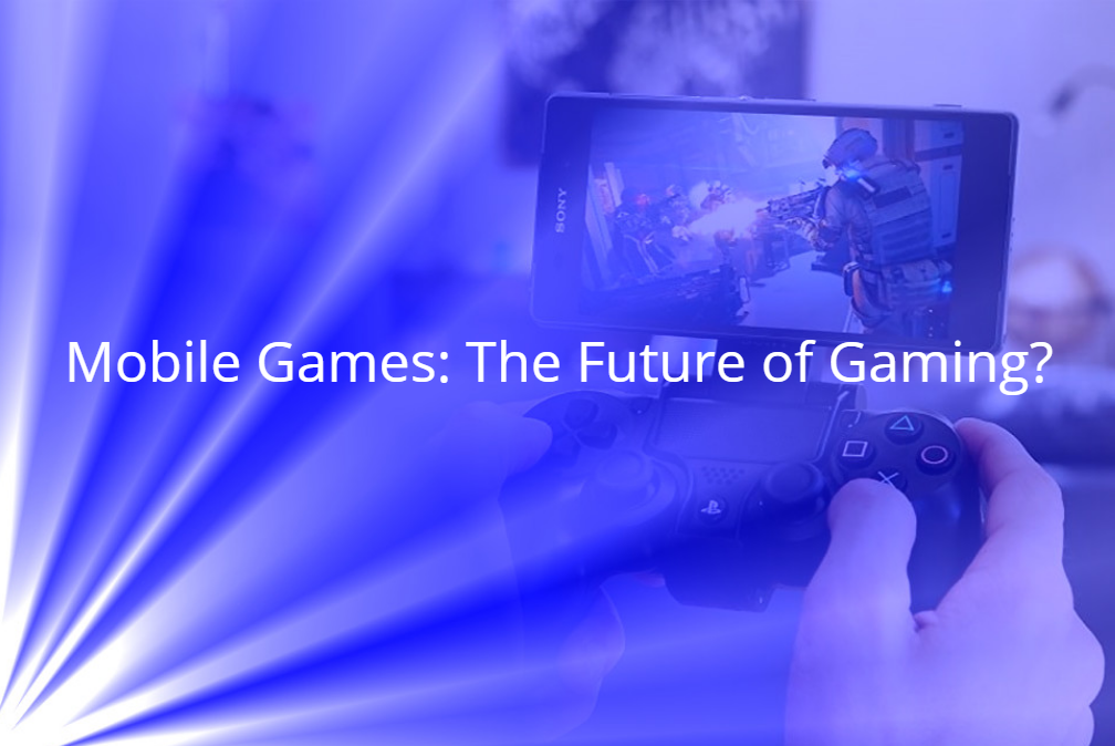 Mobile Games: The Future of Gaming?